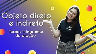 Objeto direto e indireto | Termos integrantes da oração – Brasil Escola