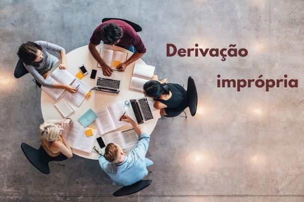 A derivação imprópria é um dos processos de formação de palavras da língua portuguesa.