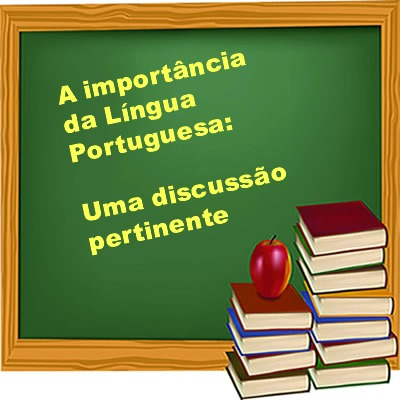 Uma discussão que se torna pertinente diz respeito à importância da língua portuguesa em sala de aula