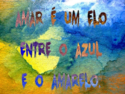 """""""Amar é um elo/ Entre o azul/ E o amarelo"""""""